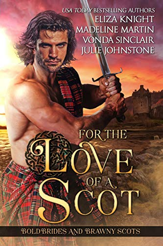 For the Love of a Scot: Bold Brides and Brawny Scots  Julie Johnstone , Eliza Knight , et al.