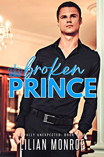 Knocked Up by the Broken Prince: An Accidental Pregnancy Romance (Knocked Up Royals Book 4)  Lilian Monroe