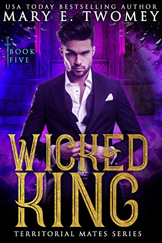Wicked King: A Paranormal Royal Romance (Territorial Mates Book 5)  Mary E. Twomey