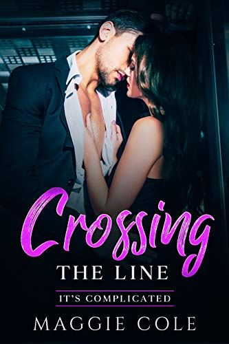 Crossing the Line: A Boss-Employee/Enemy to Lovers/Billionaire Romance (It's Complicated Book 1)  Maggie Cole