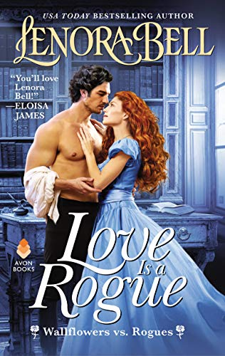 Love Is a Rogue: Wallflowers vs. Rogues (Wallflowers Vs Rogues) Lenora Bell