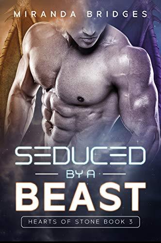 Seduced by a Beast: An Alien Breeder Romance (Hearts of Stone Book 3)  Miranda Bridges