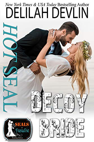 Hot SEAL, Decoy Bride (SEALs in Paradise) Delilah Devlin and Paradise Authors