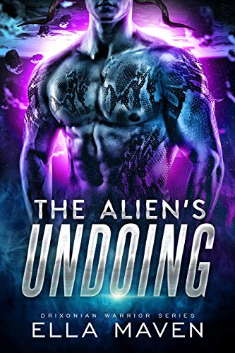 The Alien's Undoing: A SciFi Alien Warrior Romance (Drixonian Warriors Book 3) y Ella Maven
