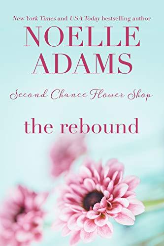The Rebound (Second Chance Flower Shop Book 2)  Noelle Adams