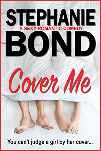 Cover Me: A sexy romantic comedy  Stephanie Bond