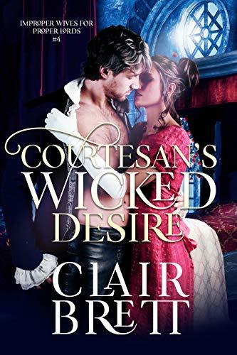 Courtesan's Wicked Desire (Improper Wives for Proper Lords Book 4) Clair Brett