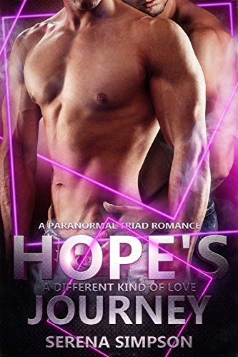 Hope's Journey: A Paranormal Triad Romance (A Different Kind of Love Book 1)  Serena Simspon