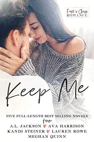 Keep Me: A First Class Romance Collection  A.L. Jackson , Ava Harrison, et al.