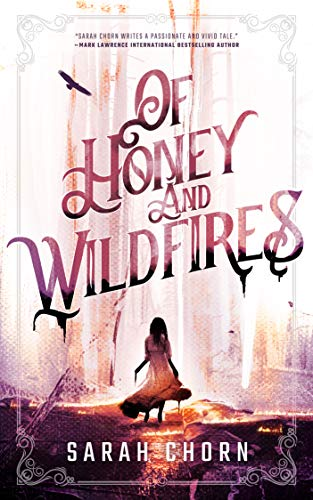 Of Honey and Wildfires  Sarah Chorn