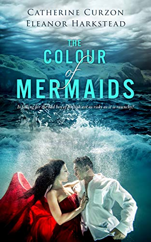 The Colour of Mermaids Catherine Curzon and Eleanor Harkstead