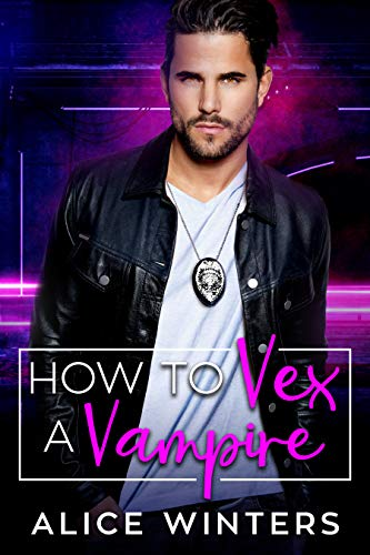 How to Vex a Vampire (VRC: Vampire Related Crimes Book 1) Alice Winters