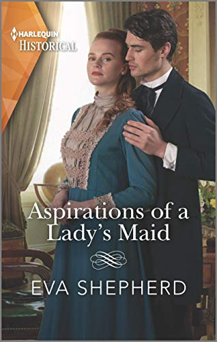 Aspirations of a Lady's Maid (Breaking the Marriage Rules) Eva Shepherd