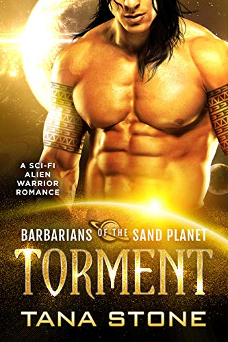 Torment: A Sci-Fi Alien Warrior Romance (Barbarians of the Sand Planet Book 3)  Tana Stone