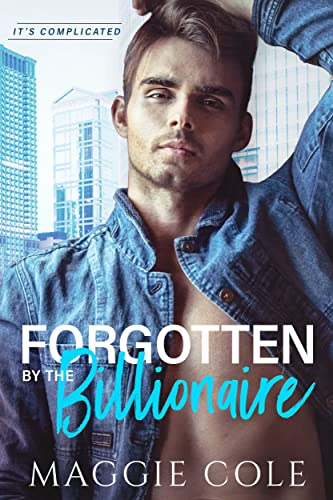 Don't Forget Me: Amnesia/Medical/Billionaire Romance (It's Complicated Book 2) Maggie Cole