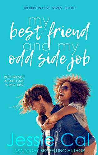 My Best Friend and My Odd Side Job: A Friends to Lovers Sweet Romance Novella (Trouble in Love Series - Book 1) Jessie Cal
