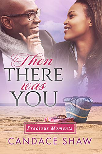 Then There was You (Precious Moments Book 3)  Candace Shaw