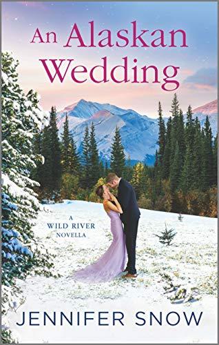 An Alaskan Wedding (A Wild River Novel)  Jennifer Snow