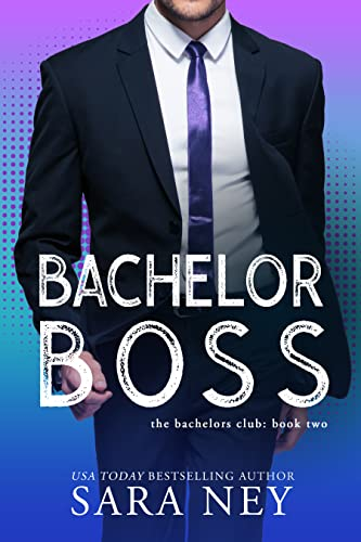 Bachelor Boss (The Bachelors Club Book 2) Sara Ney