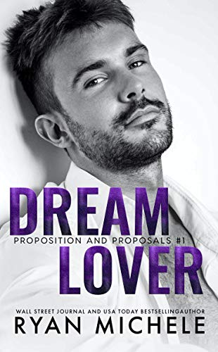 Dream Lover (Propositions and Proposals #1): A Fake Boyfriend Romance  Ryan Michele