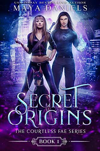 Secret Origins (The Courtless Fae Series Book 1)  Maya Daniels