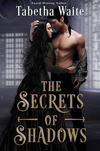 The Secrets of Shadows Tabetha Waite
