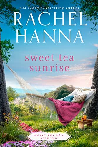 Sweet Tea Sunrise (Sweet Tea B&B Book 2)  Rachel Hanna