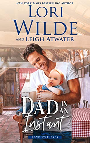 Dad in an Instant (Lone Star Dads Book 1) Lori Wilde and Leigh Atwater