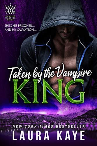 Taken by the Vampire King (Vampire Warrior Kings Book 3) Laura Kaye