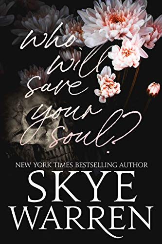 Who Will Save Your Soul: And Other Dangerous Bedtime Stories  Skye Warren