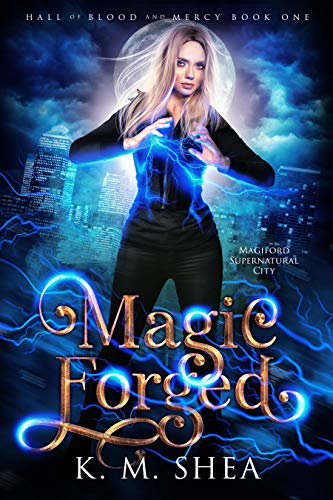 Magic Forged (Hall of Blood and Mercy Book 1)  K. M. Shea