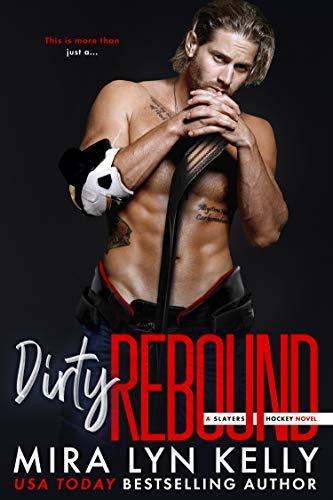 DIRTY REBOUND: A Slayers Hockey Novel Mira Lyn Kelly
