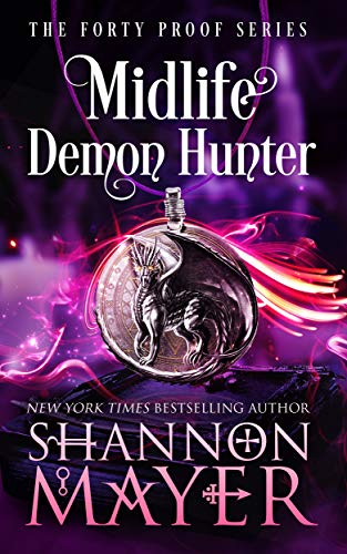 Midlife Demon Hunter: A Paranormal Women's Fiction Novel (The Forty Proof Series Book 3) Shannon Mayer