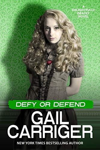 Defy or Defend: A Delightfully Deadly Novel  Gail Carriger