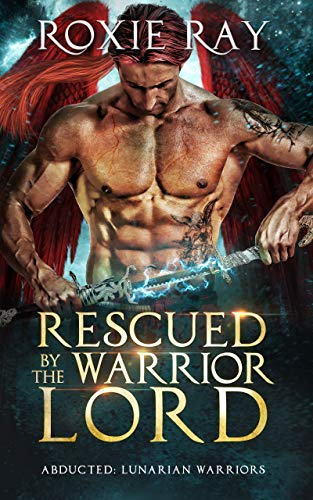 Rescued By The Warrior Lord: A SciFi Alien Romance (Lunarian Warriors Book 2)  Roxie Ray
