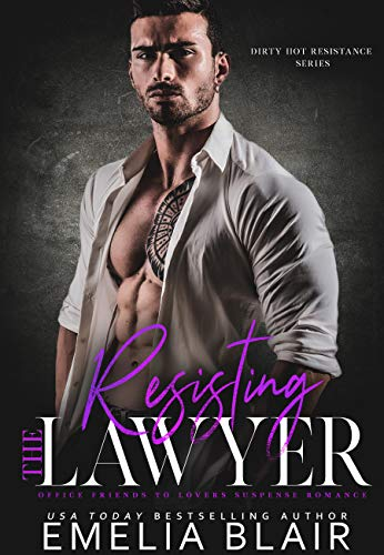 Resisting the Lawyer: Office Friends to Lovers Suspense Romance (Dirty Hot Resistance Series Book 3)  Emelia Blair