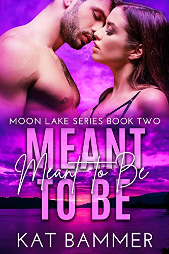 Meant to be: A Sexy Small Town Love Story (Moon Lake Series Book 2)  Kat Bammer