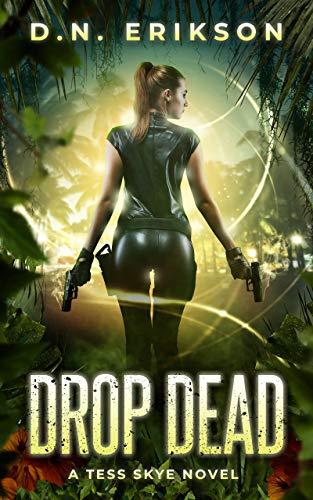 Drop Dead (Tess Skye Book 1)  D.N. Erikson