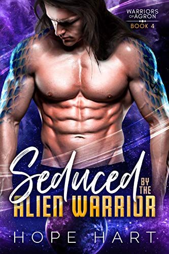 Seduced by the Alien Warrior: A Sci Fi Alien Romance (Warriors of Agron Book 4)  Hope Hart