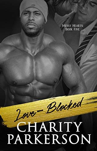Love-Blocked (Messy Hearts Book 5) Charity Parkerson