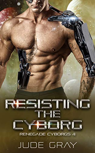 Resisting the Cyborg: An Alien Abduction Romance Series (Renegade Cyborgs Book 4)  Jude Gray