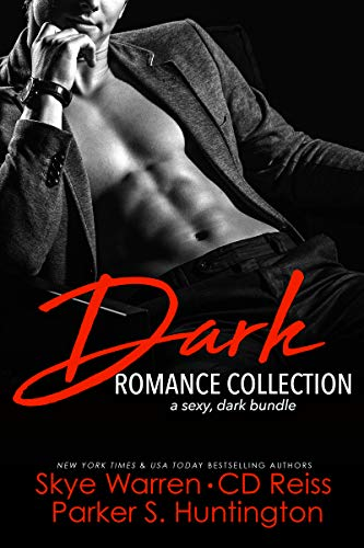 Dark Romance Collection: A Sexy, Dark Bundle  Parker S. Huntington , CD Reiss, et al.
