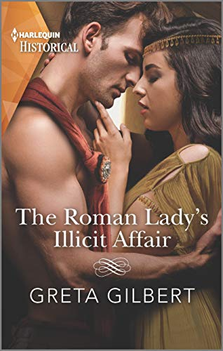 The Roman Lady's Illicit Affair (Harlequin Historical) Greta Gilbert