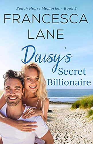Daisy's Secret Billionaire (Beach House Memories Book 2)  Francesca Lane