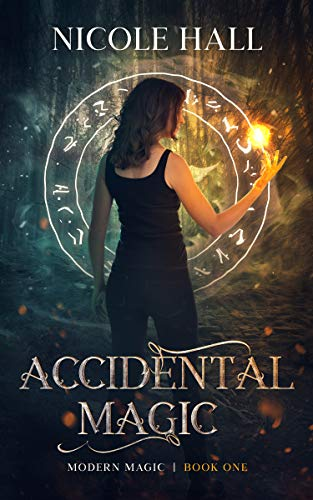 Accidental Magic: A Snarky Fantasy Romance (Modern Magic Book 1)  Nicole Hall