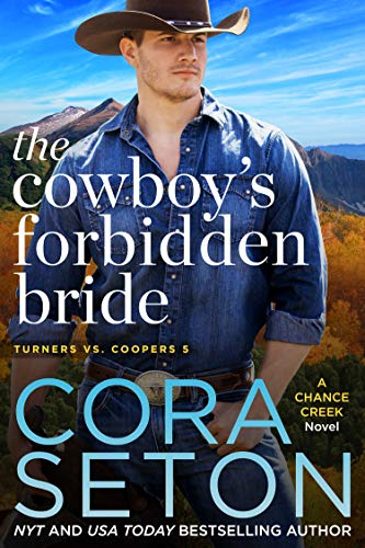 The Cowboy's Forbidden Bride (Turners vs Coopers of Chance Creek Book 5)  Cora Seton