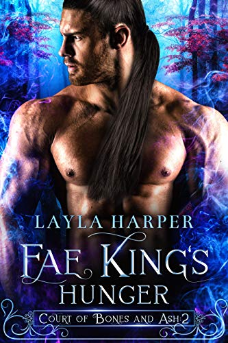 Fae King's Hunger (Court of Bones and Ash Book 2)  Layla Harper