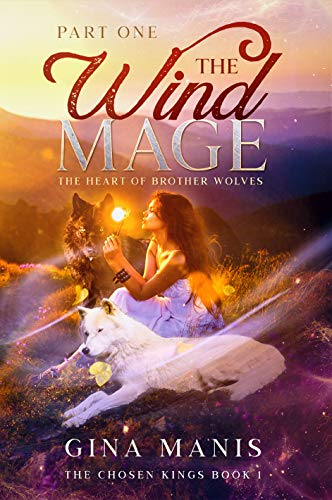 The Wind Mage (Part One) The Chosen Kings: Paranormal Fantasy Romance Gina Manis