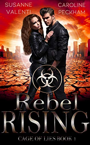 Rebel Rising: A Dystopian Romance (Cage of Lies Book 1)  Susanne Valenti and Caroline Peckham