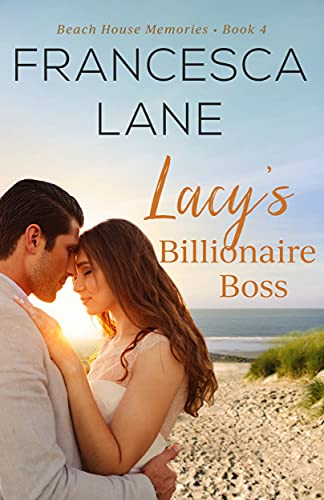 Lacy's Billionaire Boss (Beach House Memories Book 4)  Francesca Lane